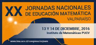 XX Jornadas Nacionales de Educación Matemática, Campus Curauma-Facultad de Ciencias, PUCV. 13 y 14 de diciembre, 2016