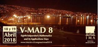 Valparaíso's Mathematics and its Applications Days 2018 (V-MAD 8)