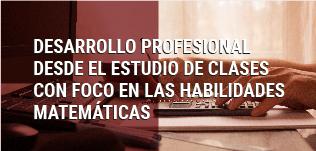 Diplomado en Desarrollo Profesional desde el Estudio de Clases con foco en las Habilidades Matemáticas