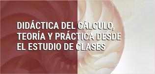 Diplomado en Didáctica del Cálculo, teoría y práctica desde elEstudio de Clases